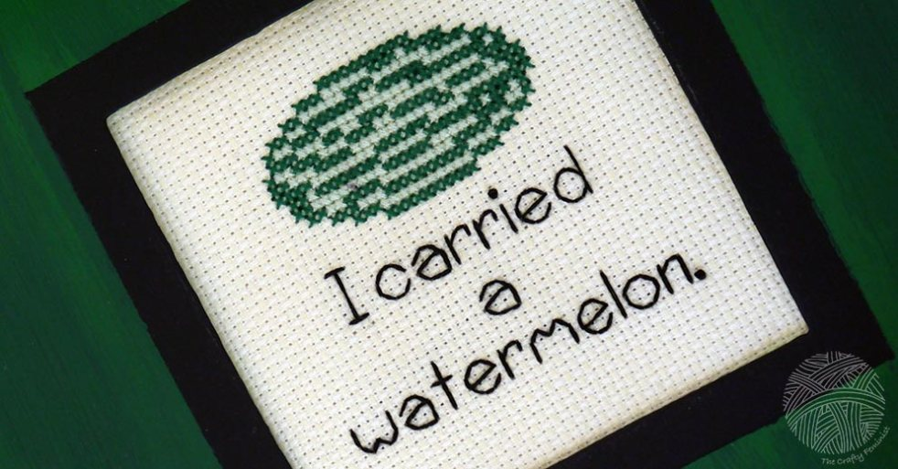 "Cross stitch watermelon with the words ""I carried a watermelon"""